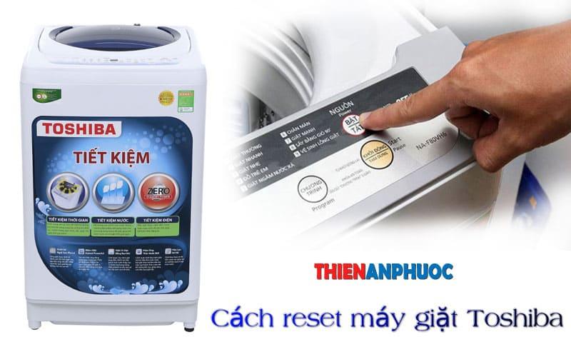 Lỗi máy giặt Toshiba | Hướng dẫn cách reset máy giặt Toshiba gặp lỗi