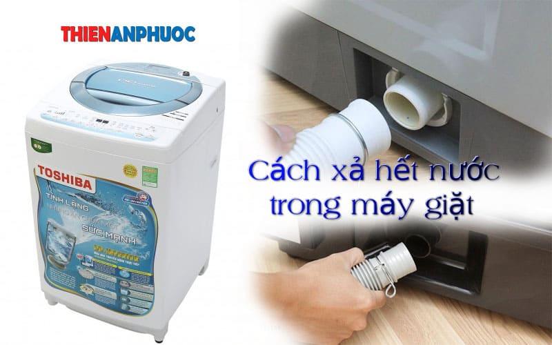 Hướng dẫn cách xả hết nước trong máy giặt hạn chế tình trạng hư máy