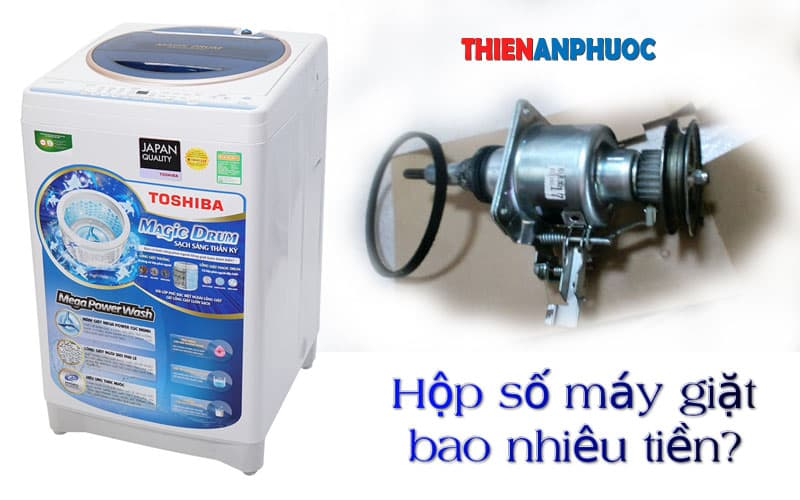 Giá hộp số máy giặt Toshiba | Thay hộp số máy giặt giá rẻ tại TPHCM