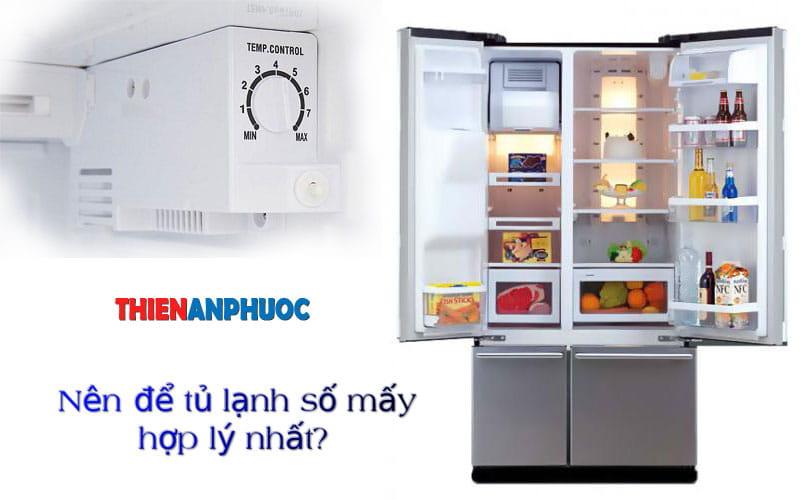 Nên để tủ lạnh ở số mấy là hợp lý nhất để tiết kiệm điện tiêu thụ