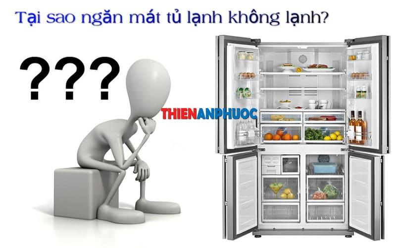 Tại sao tủ lạnh không lạnh? Nguyên nhân ngăn mát tủ lạnh không lạnh