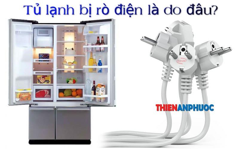 Nguyên nhân tủ lạnh bị rò điện – Cách khắc phục hiện tượng rò điện