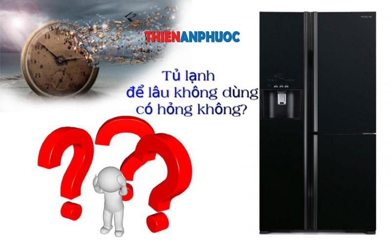 Tủ lạnh để lâu không dùng có hỏng không – Điện Lạnh An Phước