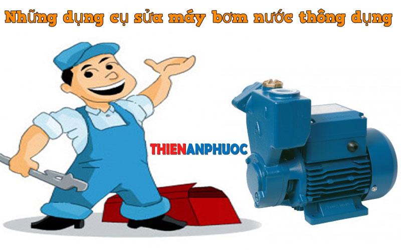 Những dụng cụ sửa máy bơm nước tại nhà thông dụng nhất hiện nay