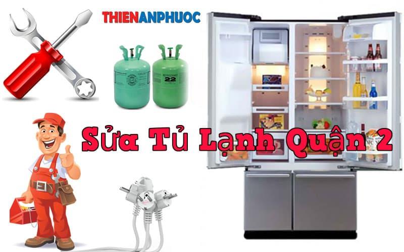 Dịch vụ sửa tủ lạnh Quận 2 giá rẻ chất lượng tại TPHCM