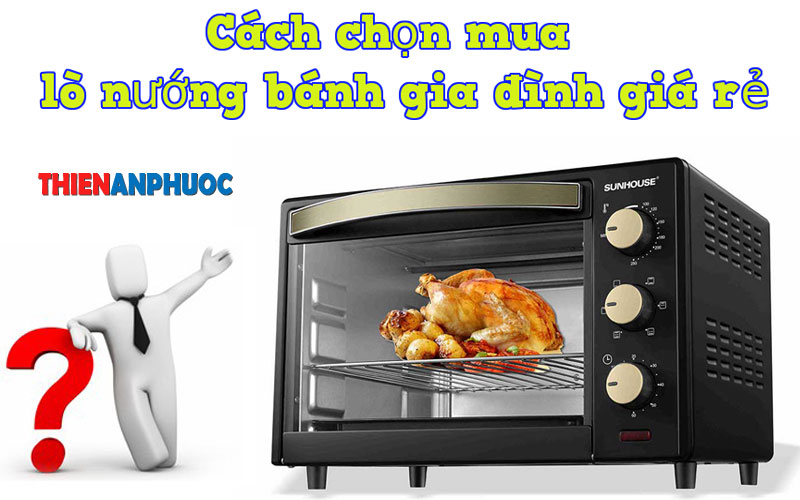 Hướng dẫn cách chọn mua lò nướng bánh gia đình giá rẻ tại TPHCM