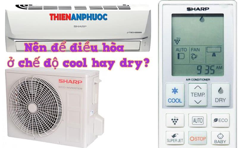 Nên để điều hòa ở chế độ cool hay dry sẽ giúp máy hoạt động hiệu quả