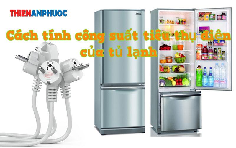 Điện năng tiêu thụ là gì? Cách tính công suất tiêu thụ điện của tủ lạnh