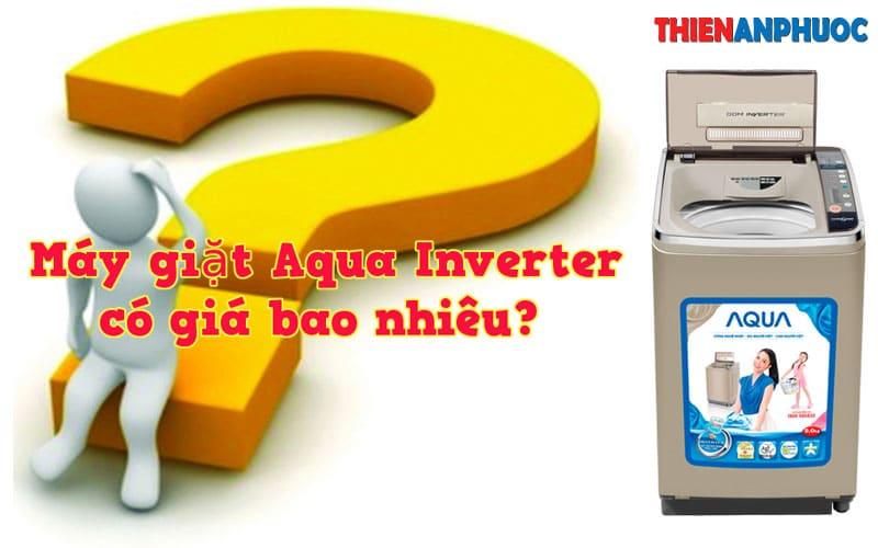 Máy giặt Aqua inverter giá bao nhiêu? Tư vấn mua máy giặt tại TPHCM