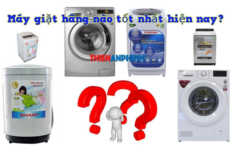 Nên mua máy giặt hãng nào tốt nhất hiện nay? Thiên An Phước