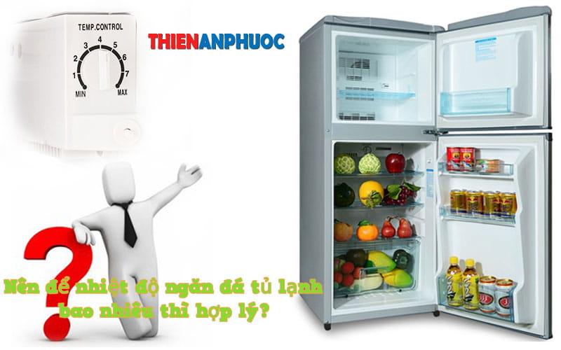 Nên để nhiệt độ ngăn đá tủ lạnh là bao nhiêu thì phù hợp