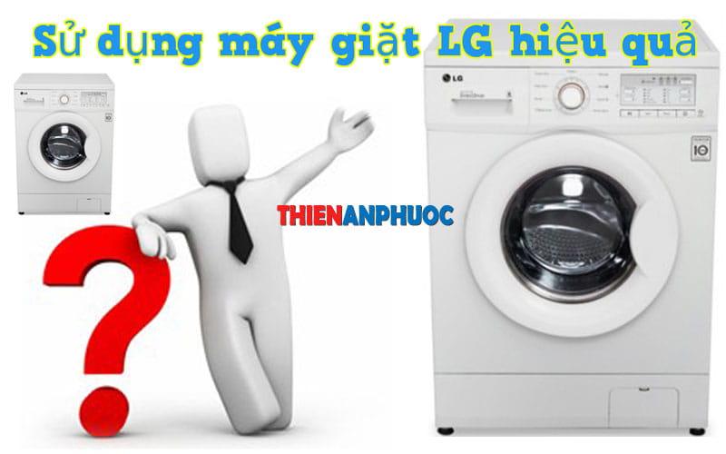 Hướng dẫn sử dụng máy giặt LG hiệu quả nhất | Thiên An Phước