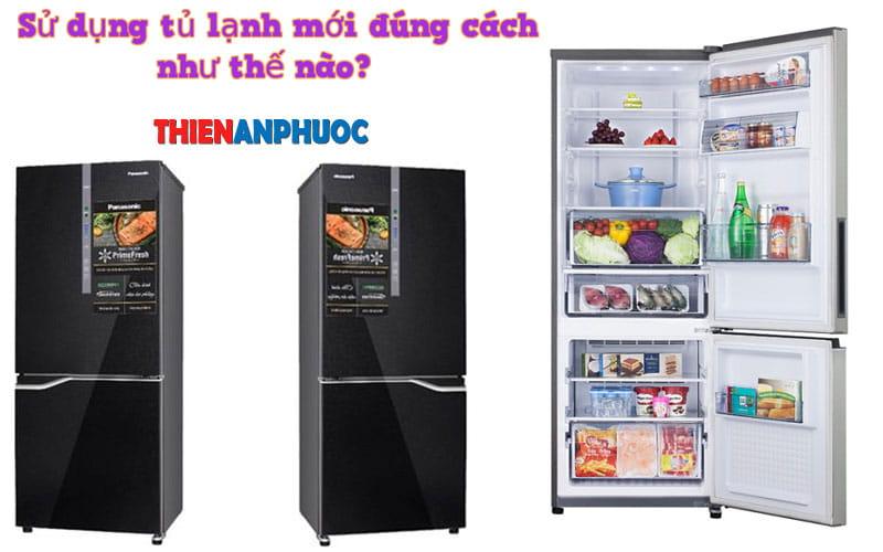 Hướng dẫn cách sử dụng tủ lạnh mới đúng cách hiệu quả