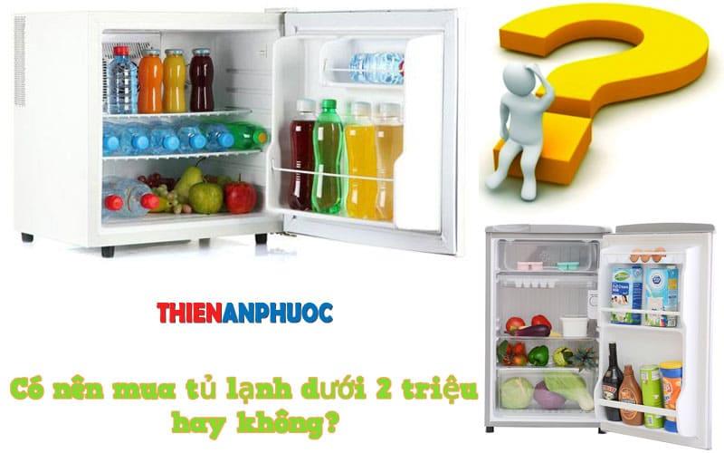 Có nên mua tủ lạnh mini giá dưới 2 triệu hay không? Thiên An Phước
