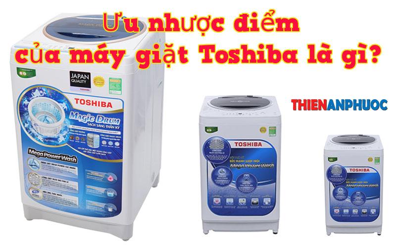 Những ưu nhược điểm của máy giặt Toshiba là gì? – Thiên An Phước
